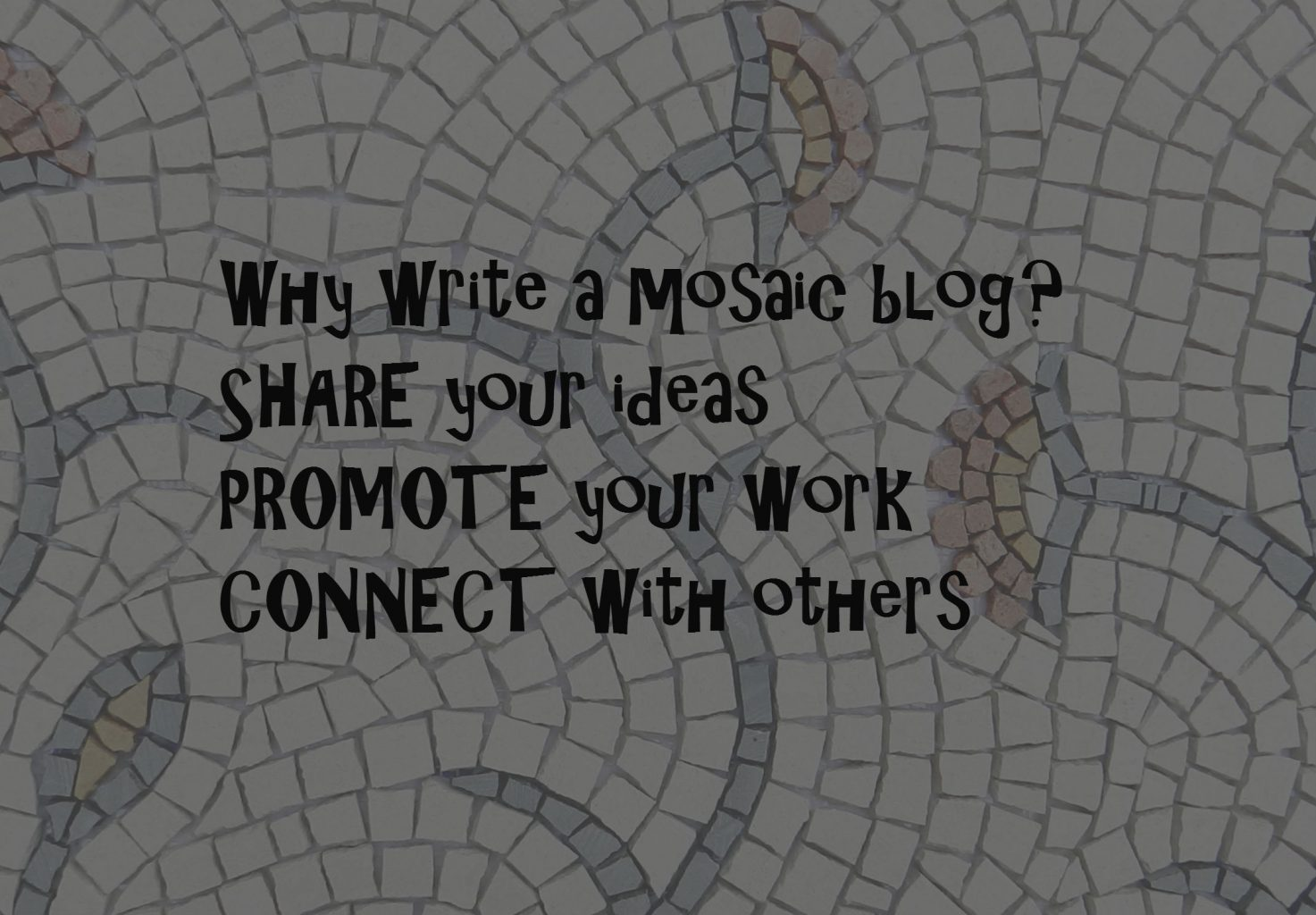 The Hows and Whys of Writing a Mosaic Blog